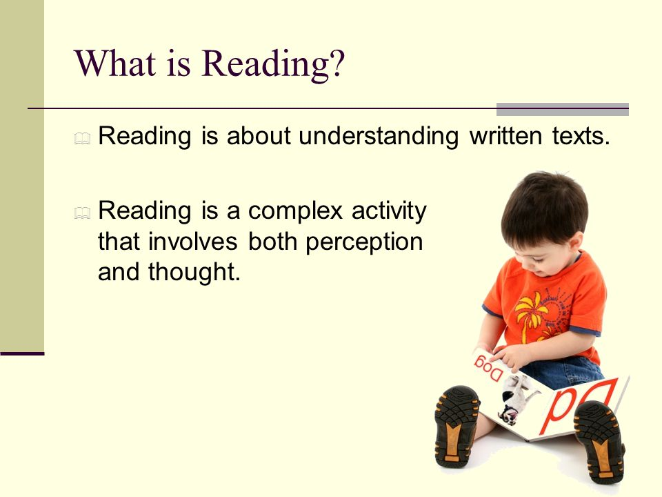 What is Reading Reading is about understanding written texts.