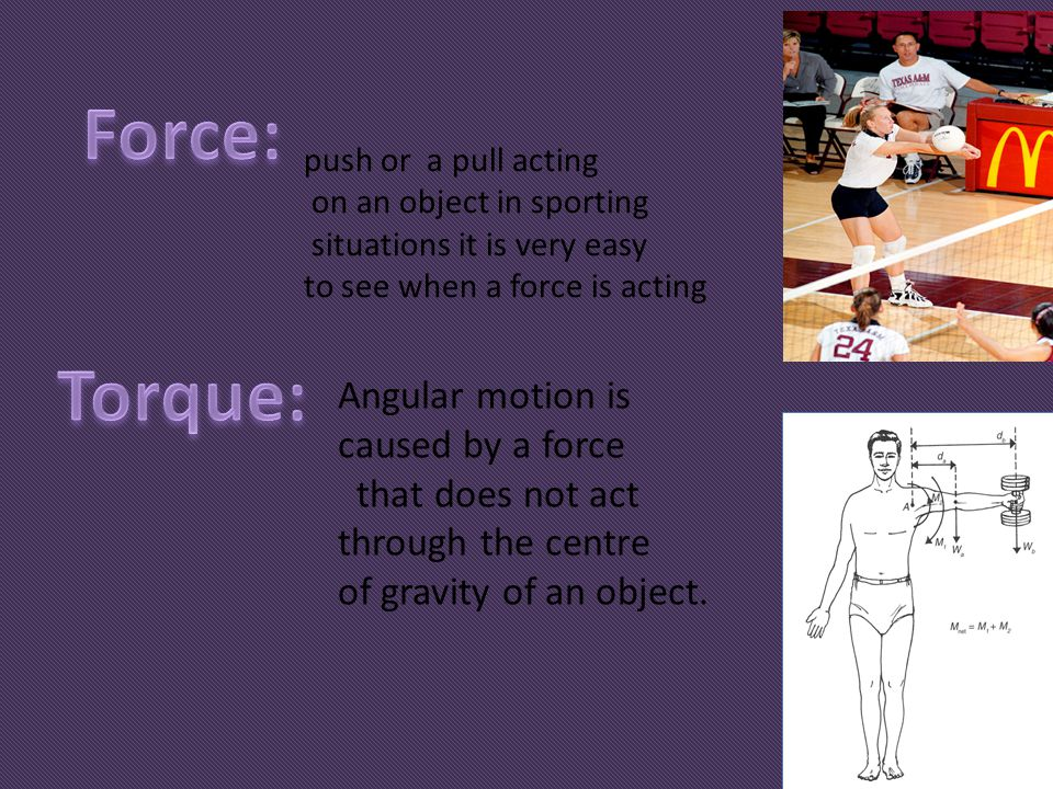 Force: Torque: Angular motion is caused by a force that does not act
