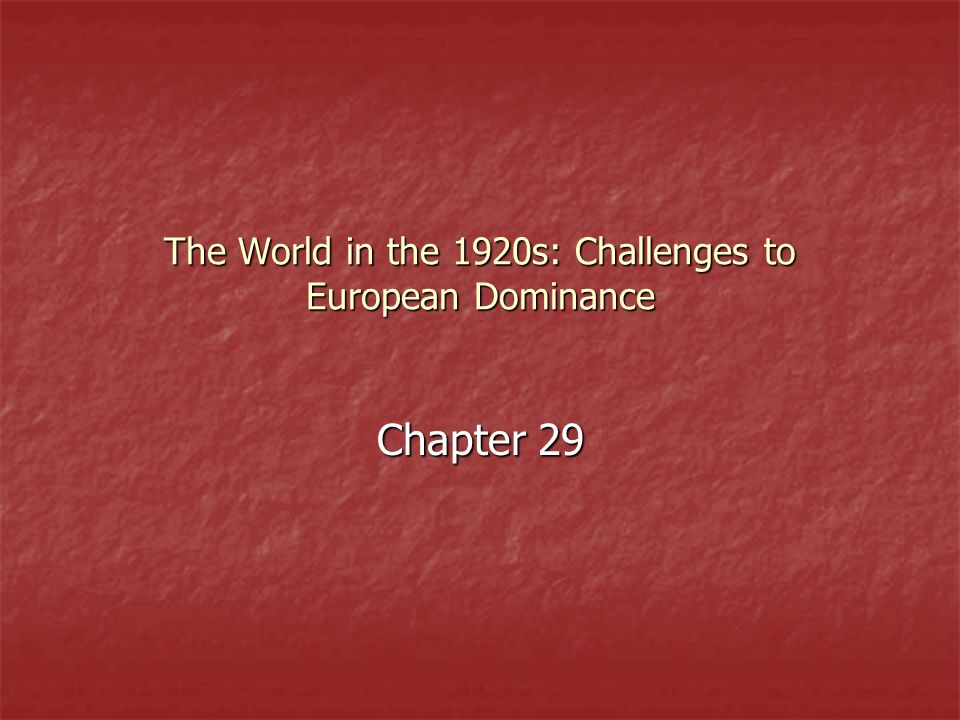 The World in the 1920s: Challenges to European Dominance