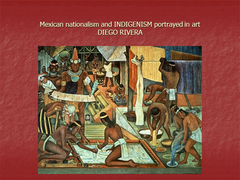 Mexican nationalism and INDIGENISM portrayed in art DIEGO RIVERA