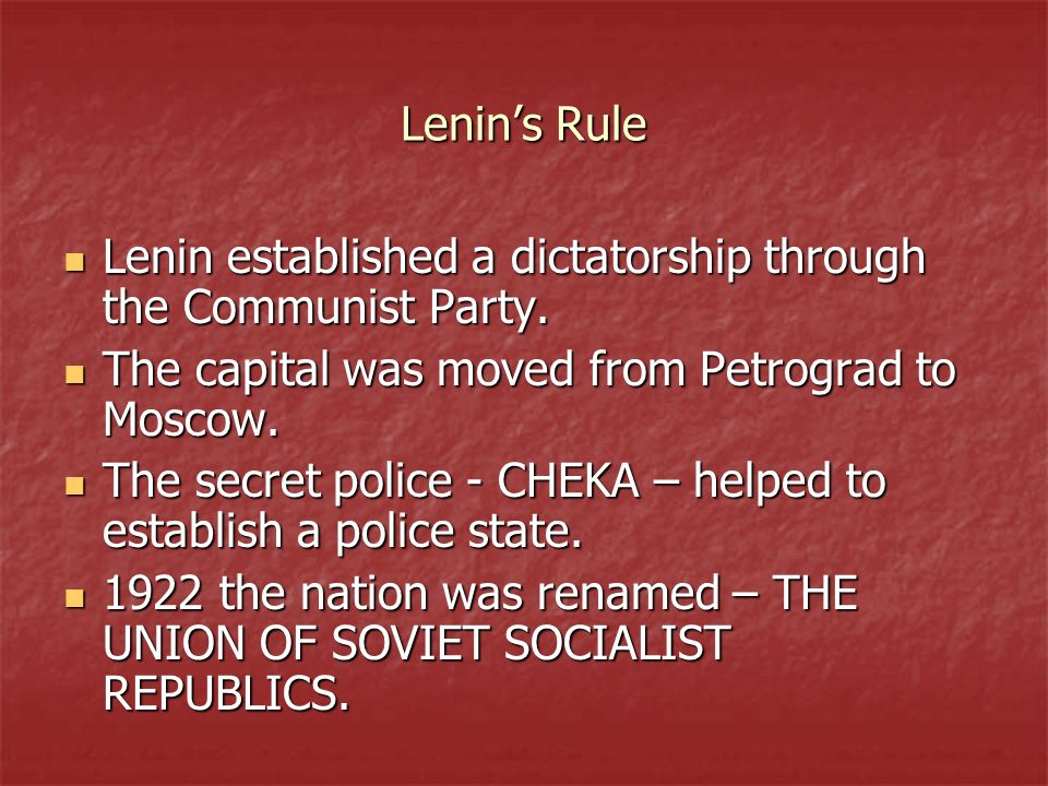 Lenin's Rule Lenin established a dictatorship through the Communist Party. The capital was moved from Petrograd to Moscow.