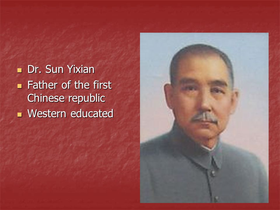 Dr. Sun Yixian Father of the first Chinese republic Western educated
