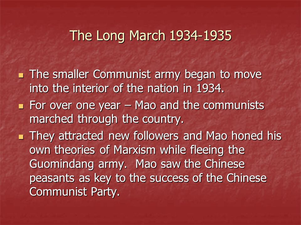 The Long March 1934-1935 The smaller Communist army began to move into the interior of the nation in 1934.