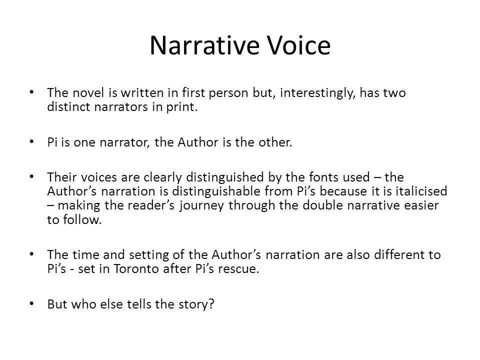 Narrative Voice The novel is written in first person but, interestingly, has two distinct narrators in print.