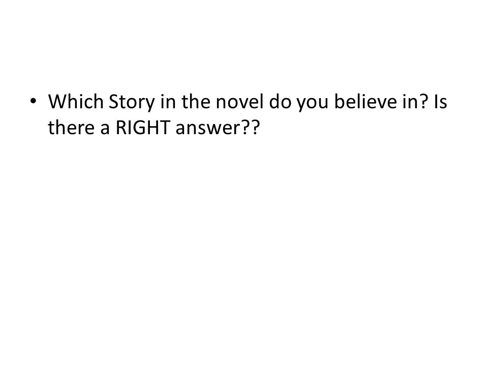 Which Story in the novel do you believe in Is there a RIGHT answer