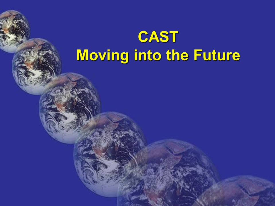 CAST Moving into the Future