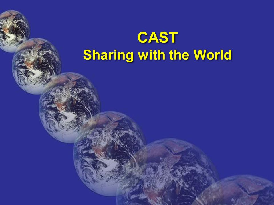 CAST Sharing with the World