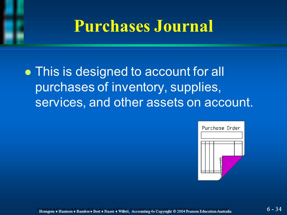 Purchases Journal This is designed to account for all purchases of inventory, supplies, services, and other assets on account.