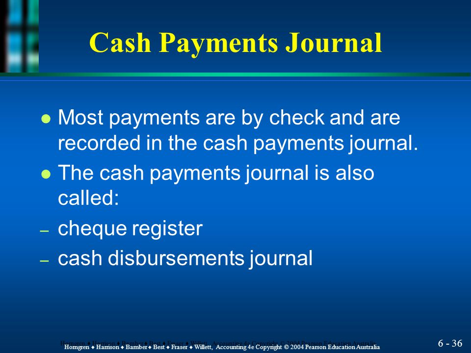Cash Payments Journal Most payments are by check and are recorded in the cash payments journal. The cash payments journal is also called: