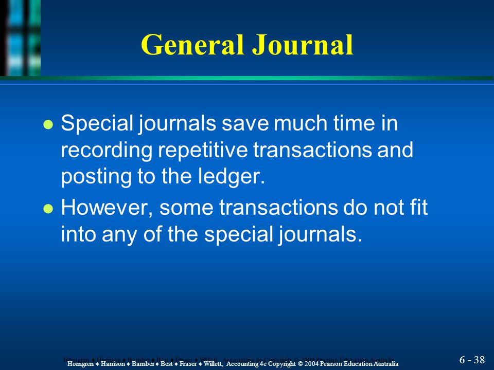 General Journal Special journals save much time in recording repetitive transactions and posting to the ledger.