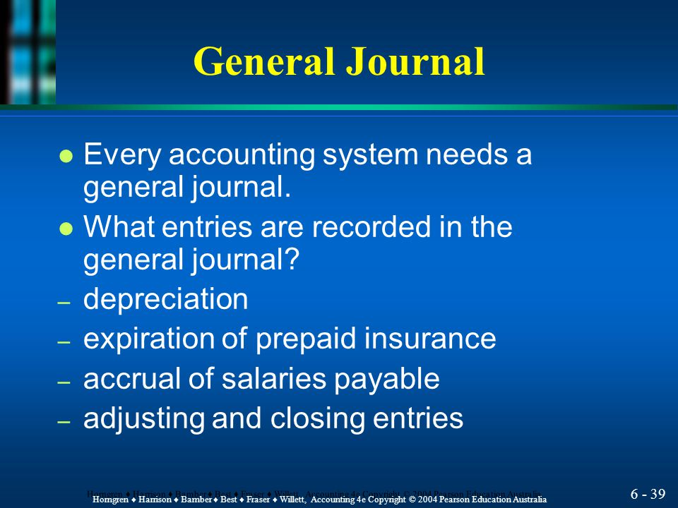 General Journal Every accounting system needs a general journal.