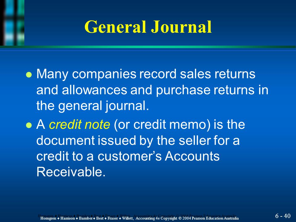 General Journal Many companies record sales returns and allowances and purchase returns in the general journal.