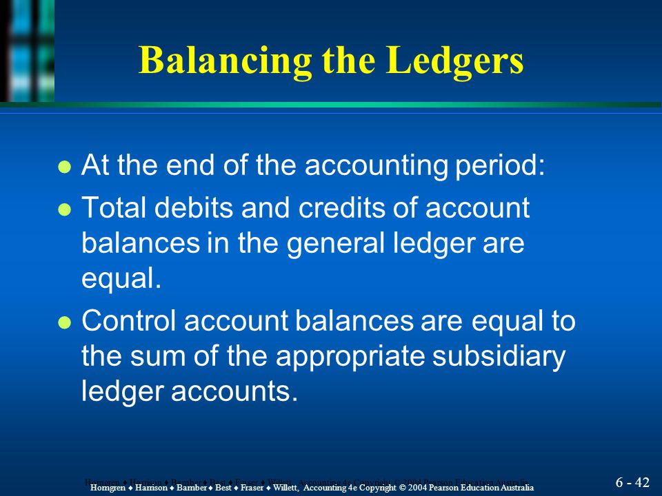 Balancing the Ledgers At the end of the accounting period: