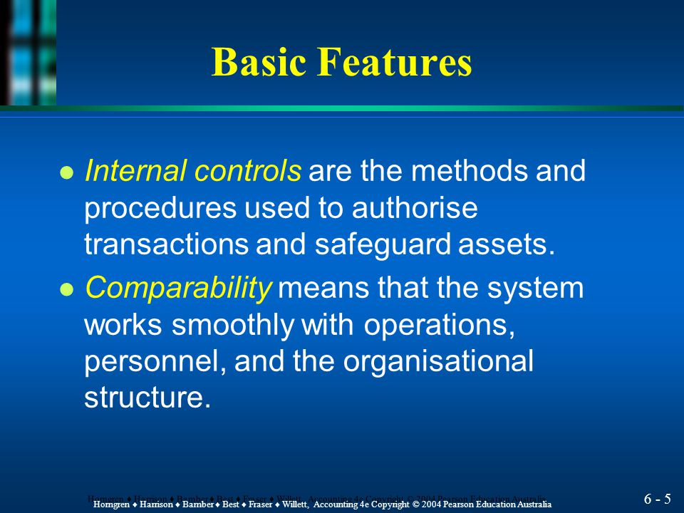 Basic Features Internal controls are the methods and procedures used to authorise transactions and safeguard assets.