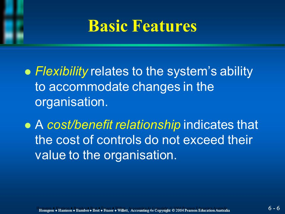 Basic Features Flexibility relates to the system's ability to accommodate changes in the organisation.