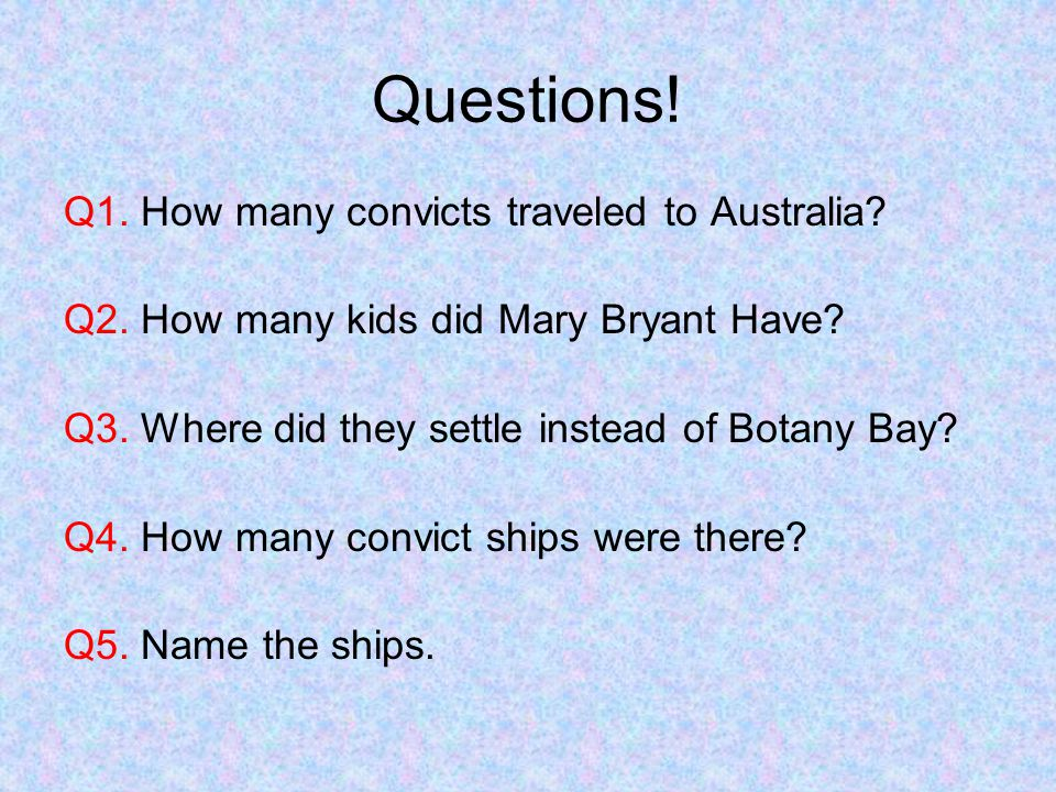 Questions! Q1. How many convicts traveled to Australia
