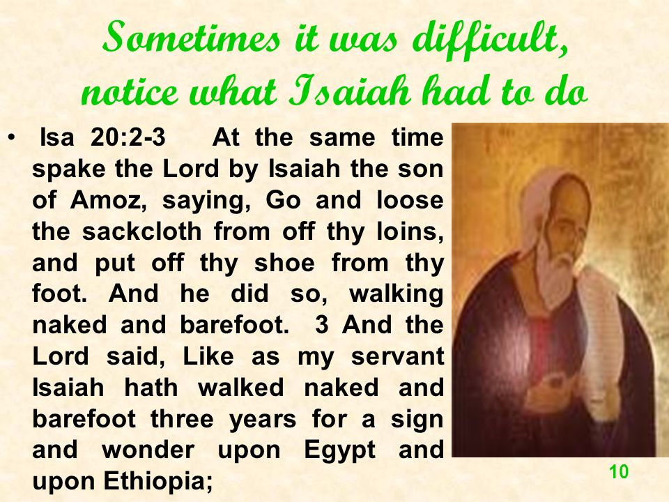 Sometimes it was difficult, notice what Isaiah had to do