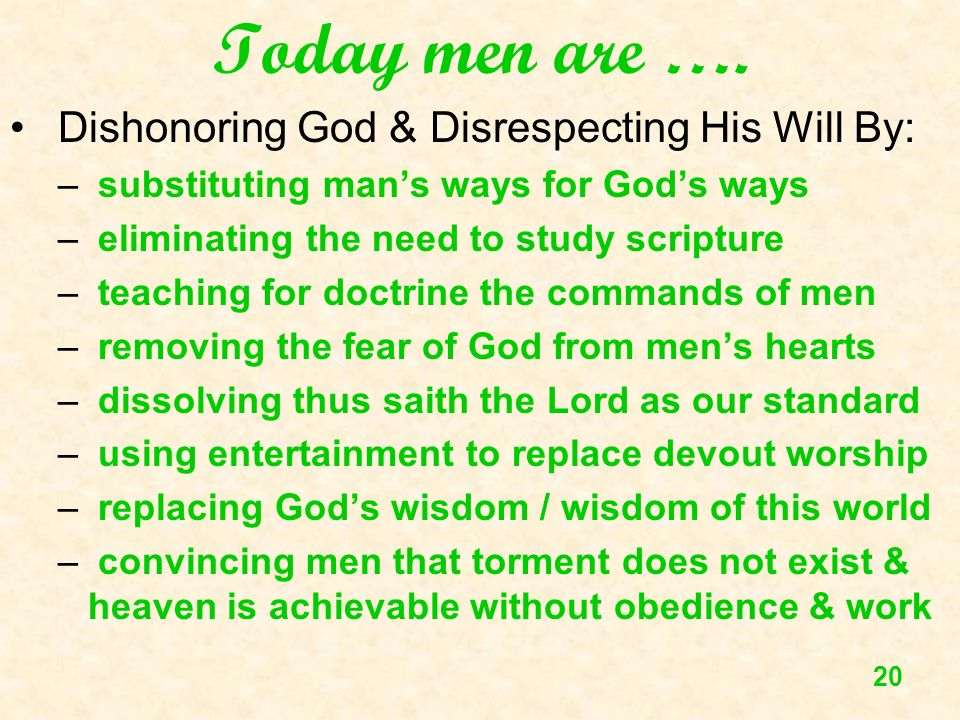 Today men are …. Dishonoring God & Disrespecting His Will By: