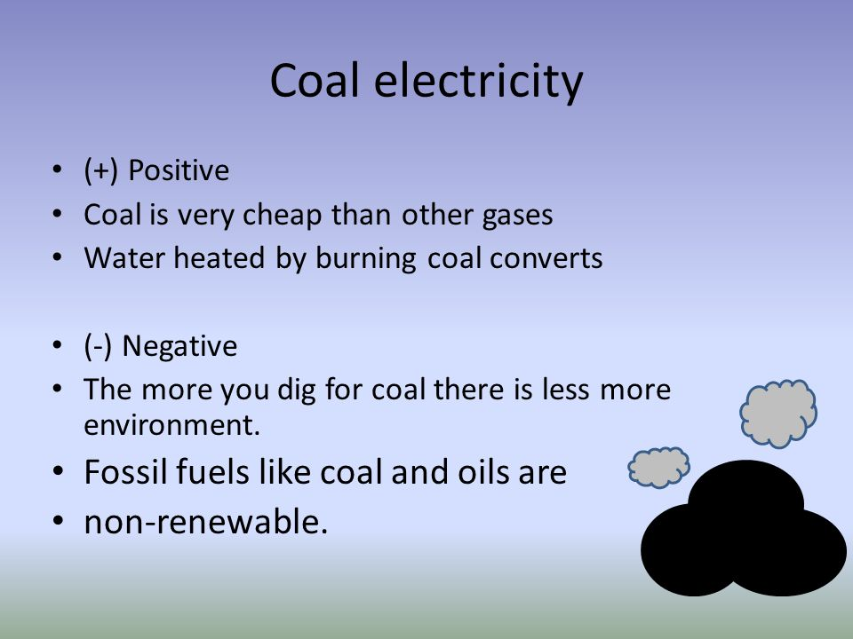 Coal electricity Fossil fuels like coal and oils are non-renewable.