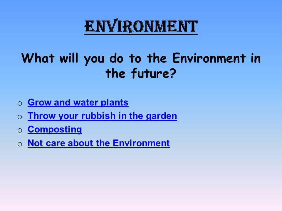 What will you do to the Environment in the future
