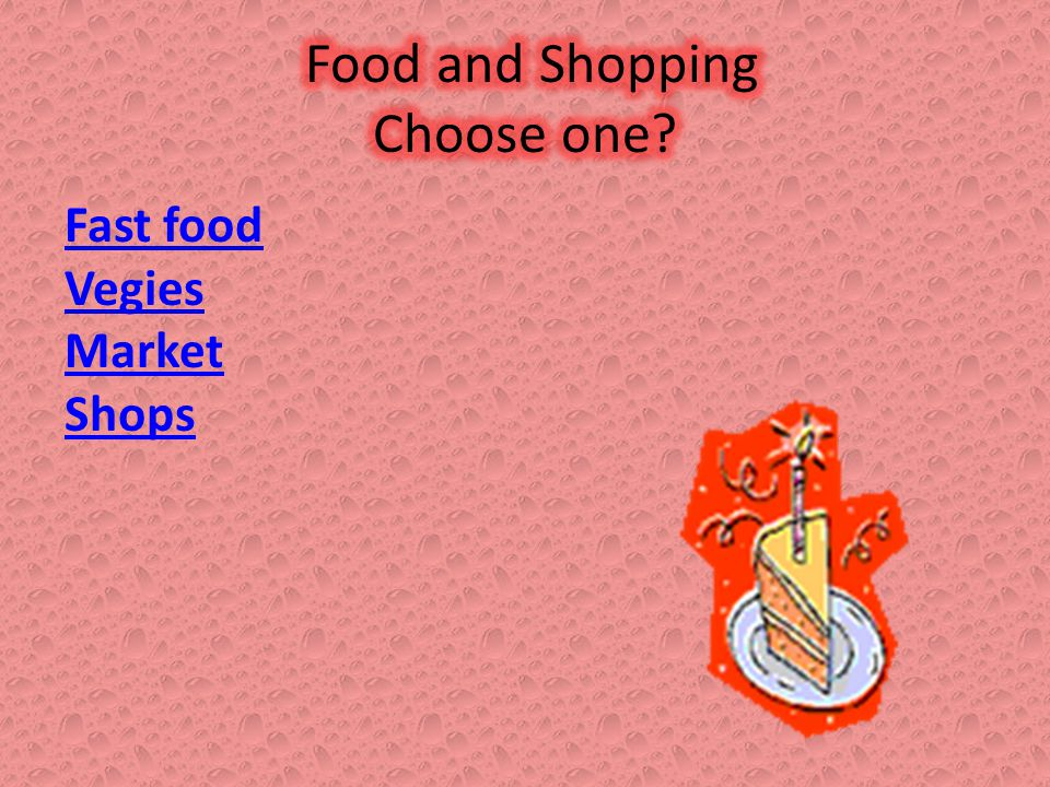 Food and Shopping Choose one