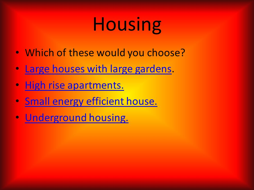 Housing Which of these would you choose