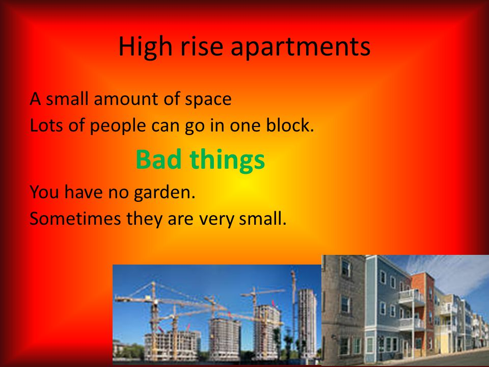High rise apartments A small amount of space Lots of people can go in one block.