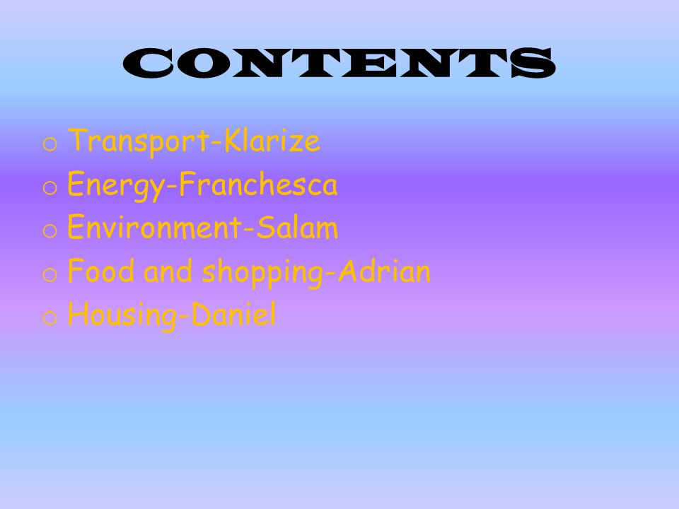 CONTENTS Transport-Klarize Energy-Franchesca Environment-Salam