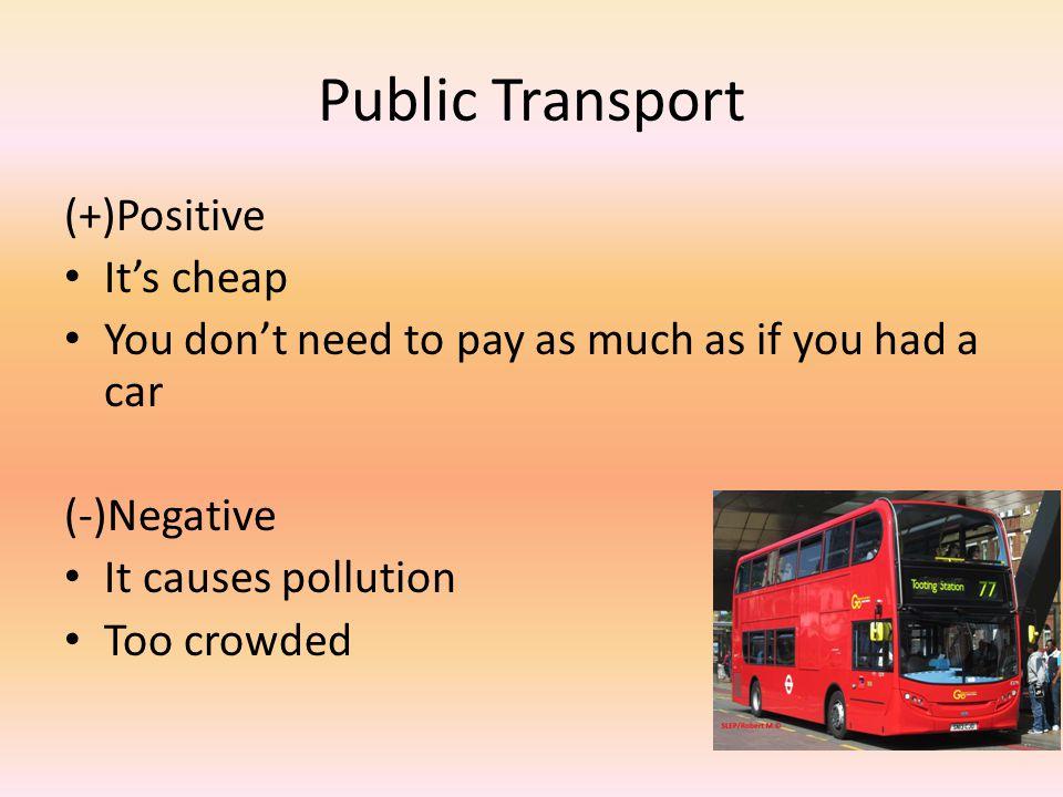 Public Transport (+)Positive It's cheap