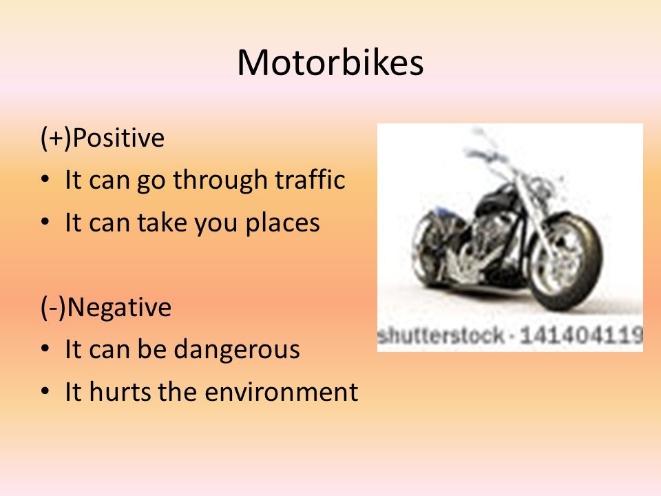 Motorbikes (+)Positive It can go through traffic