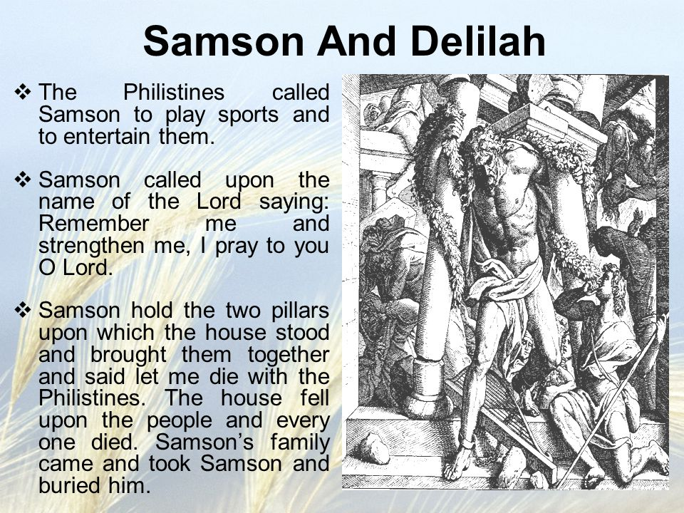 Samson And Delilah The Philistines called Samson to play sports and to entertain them.