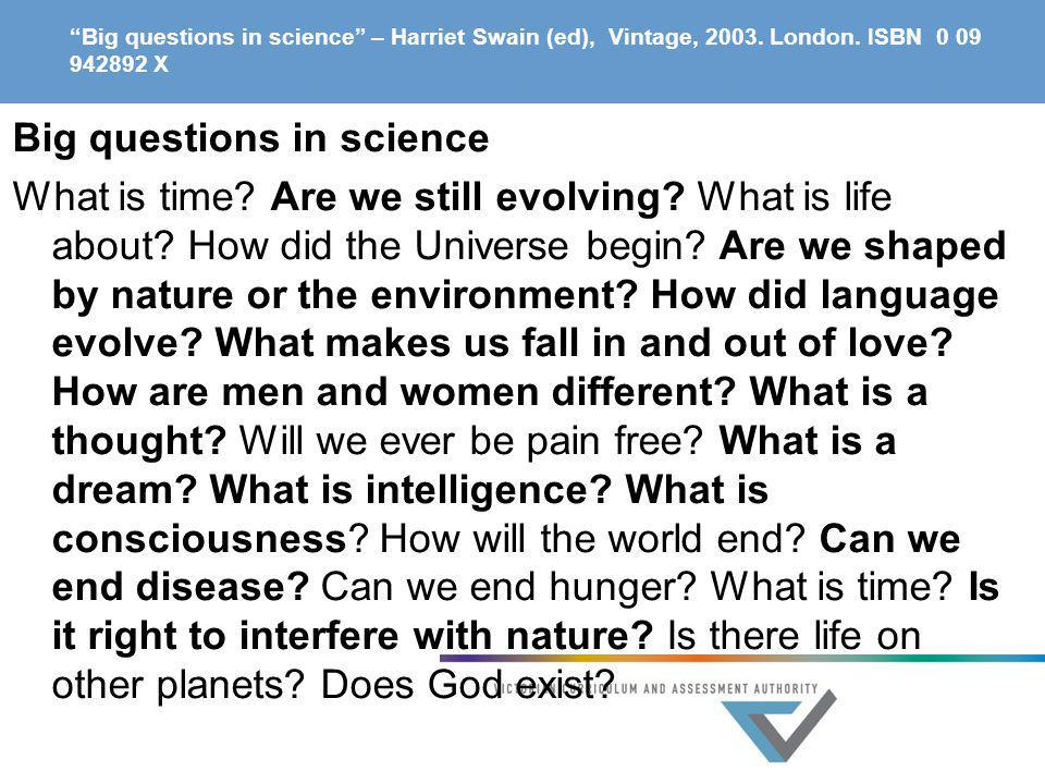 Big questions in science – Harriet Swain (ed), Vintage, 2003. London