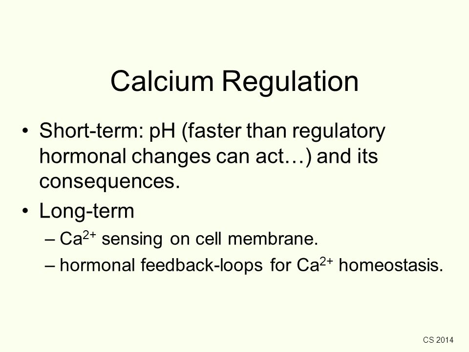 Calcium Regulation Short-term: pH (faster than regulatory hormonal changes can act…) and its consequences.