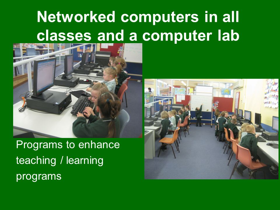 Networked computers in all classes and a computer lab