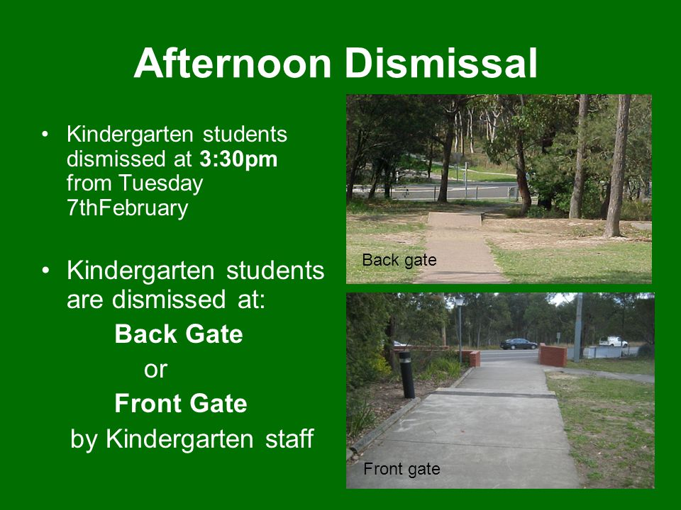 Afternoon Dismissal Kindergarten students are dismissed at: Back Gate