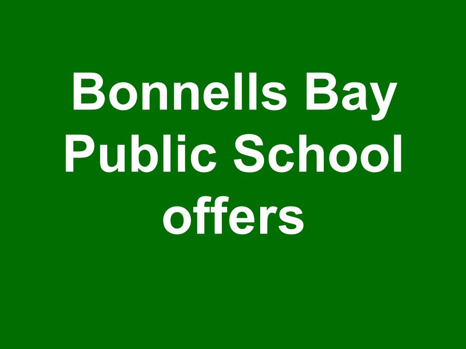 Bonnells Bay Public School offers