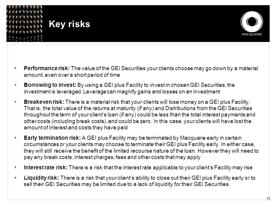 Key risks Performance risk: The value of the GEI Securities your clients choose may go down by a material amount, even over a short period of time.