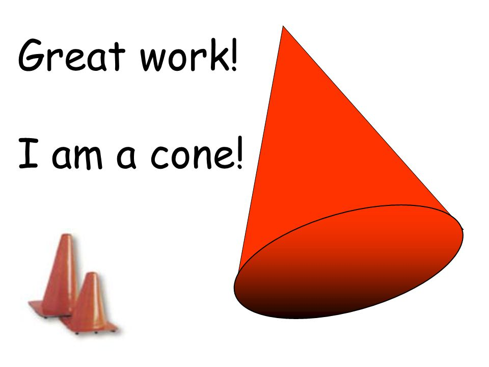 Great work! I am a cone!