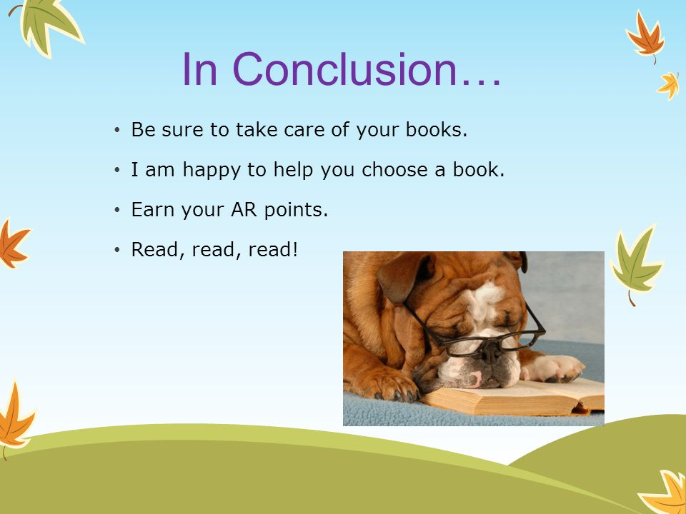 In Conclusion… Be sure to take care of your books.