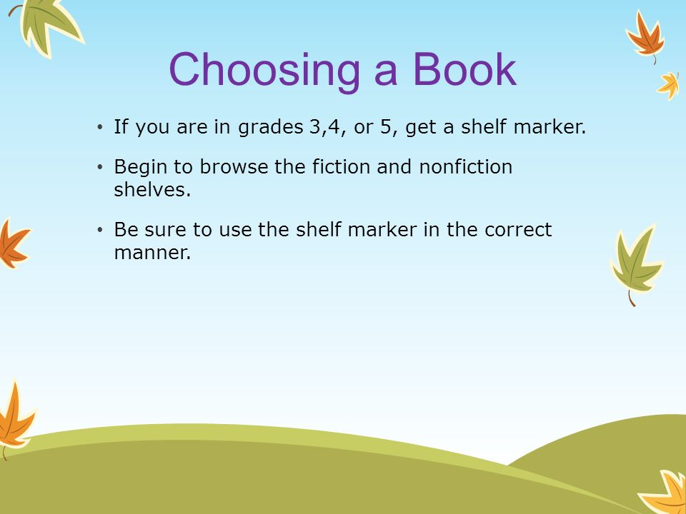 Choosing a Book If you are in grades 3,4, or 5, get a shelf marker.