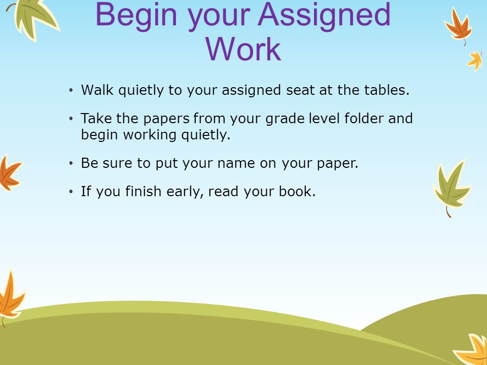 Begin your Assigned Work