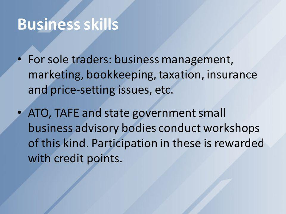 Business skills For sole traders: business management, marketing, bookkeeping, taxation, insurance and price-setting issues, etc.