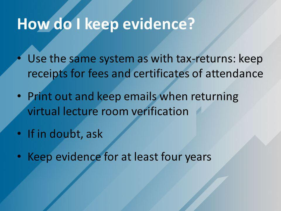 How do I keep evidence Use the same system as with tax-returns: keep receipts for fees and certificates of attendance.