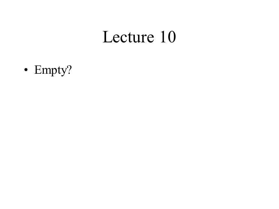Lecture 10 Empty