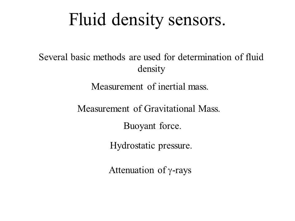 Fluid density sensors. Several basic methods are used for determination of fluid density. Measurement of inertial mass.