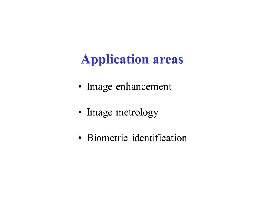 Application areas Image enhancement Image metrology