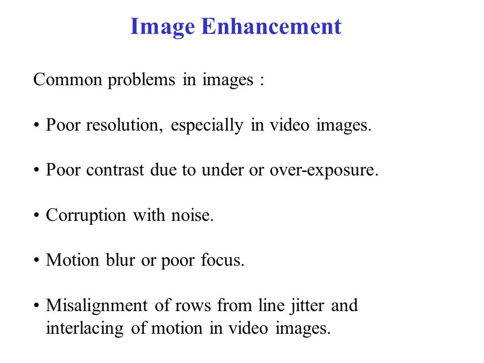 Image Enhancement Common problems in images :