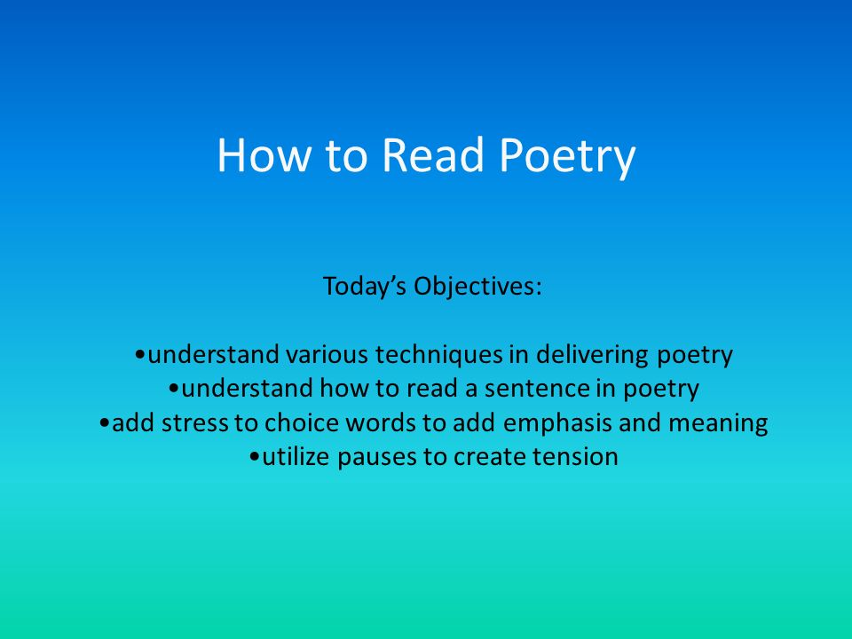 How to Read Poetry Today's Objectives: