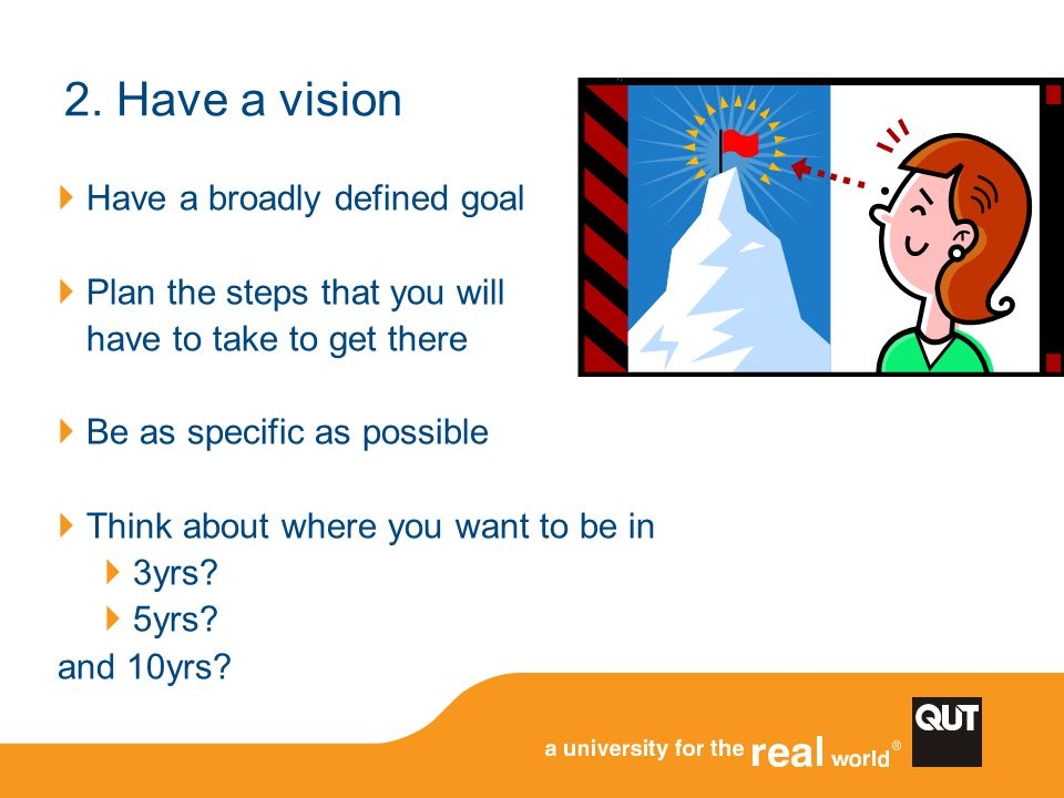 2. Have a vision Have a broadly defined goal