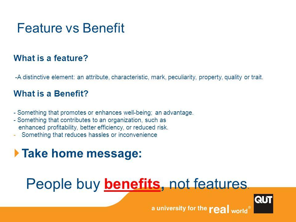 People buy benefits, not features.